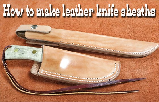How to make leather knife sheaths
